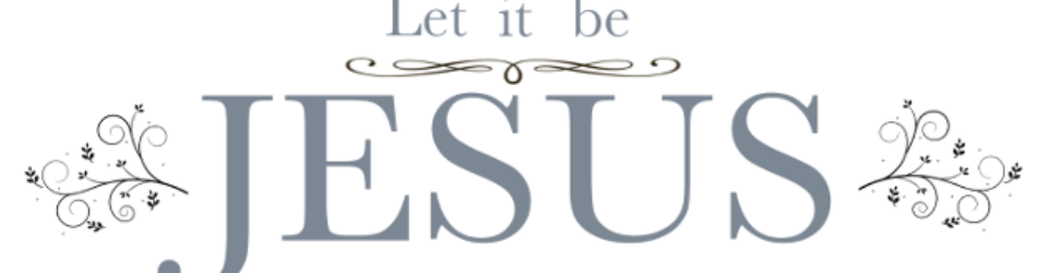 Let it be Jesus